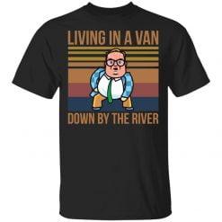 Matt Foley Living In A Van Down By The River Shirt - TheTrendyTee