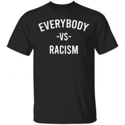 Everybody vs Racism shirt - TheTrendyTee