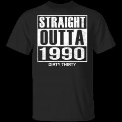 Straight Outta 1990 Dirty 30 funny birthday shirt - TheTrendyTee