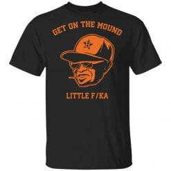 Dusty Baker get on the mound little fucka shirt - TheTrendyTee