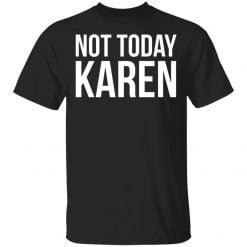 Not today Karen shirt - TheTrendyTee