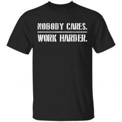 Nobody cares work harder shirt - TheTrendyTee