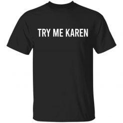 Try Me Karen shirt - TheTrendyTee