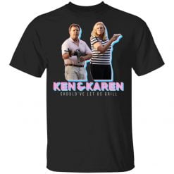 Ken & Karen's Should've let us grill shirt - TheTrendyTee