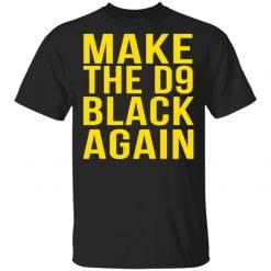 Make The D9 Black Again Shirt - TheTrendyTee