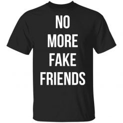 No More Fake Friends Shirt - TheTrendyTee