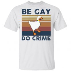 Untitled Goose Game Be Gay Do Crime Vintage Shirt - TheTrendyTee