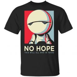 No hope this will all end in tears shirt - TheTrendyTee