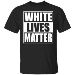 White Lives Matter Shirt - TheTrendyTee