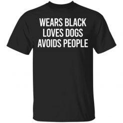 Wears black loves dogs avoids people shirt - TheTrendyTee