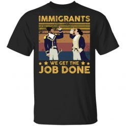 Immigrants We Get The Job Done vintage shirt - TheTrendyTee