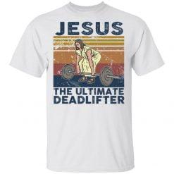 Jesus the ultimate deadlifter vintage shirt - TheTrendyTee