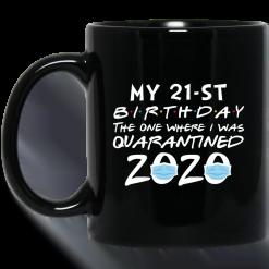 My 21st Birthday The One Where I Was Quarantined 2020 Mug - TheTrendyTee