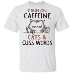 I run on caffeine cats and cuss words white shirt - TheTrendyTee
