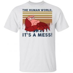 Sebastian the human world It's a mess shirt - TheTrendyTee