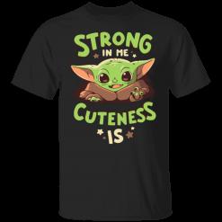 Baby Yoda Mandalorian Strong in me cuteness is shirt - TheTrendyTee